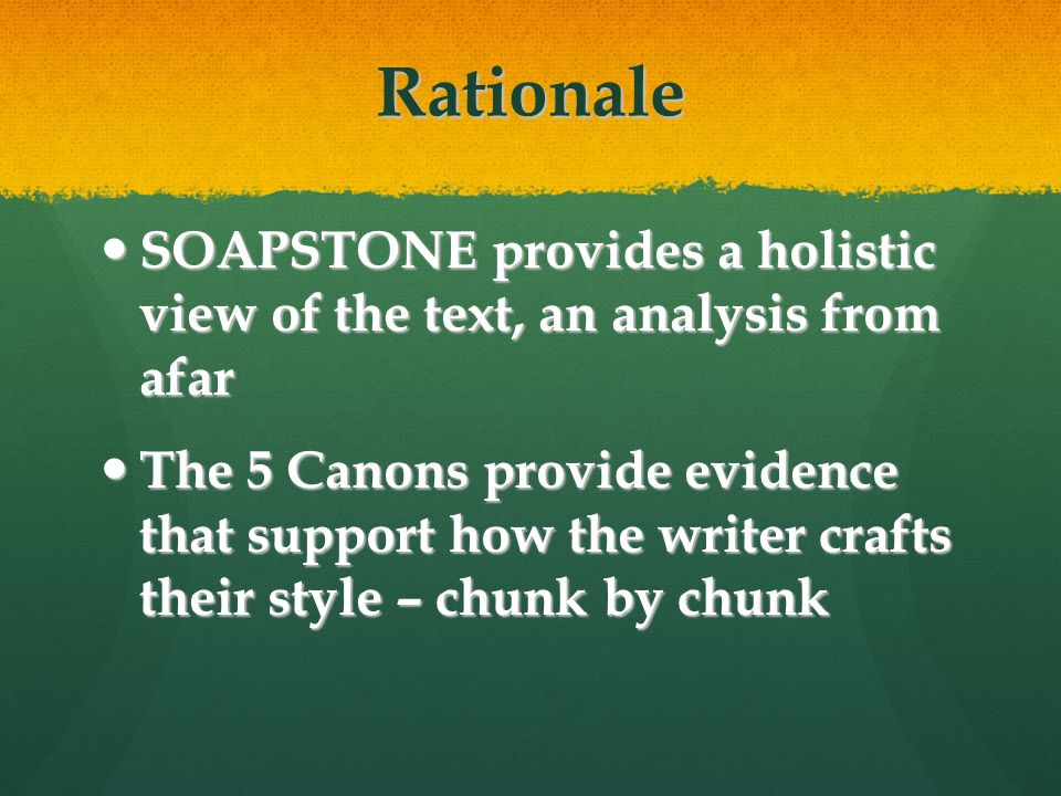 Rationale SOAPSTONE provides a holistic view of the text, an analysis from afar.