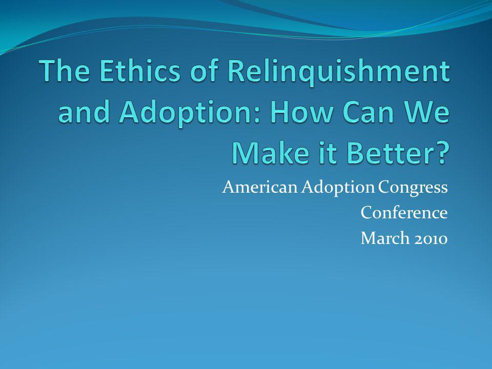 The Ethics of Relinquishment and Adoption: How Can We Make it Better