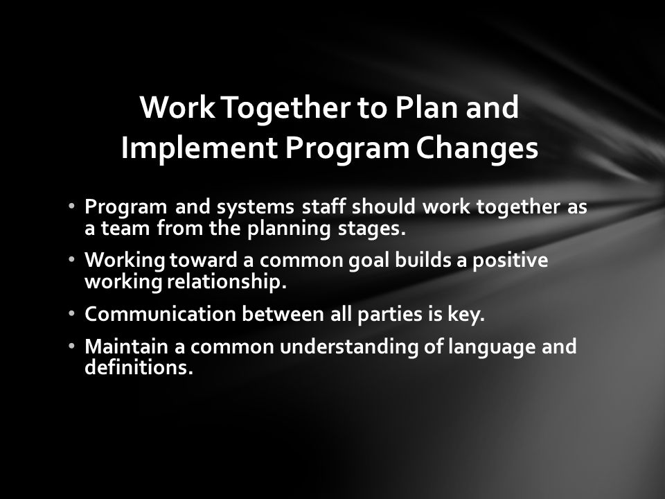 Work Together to Plan and Implement Program Changes