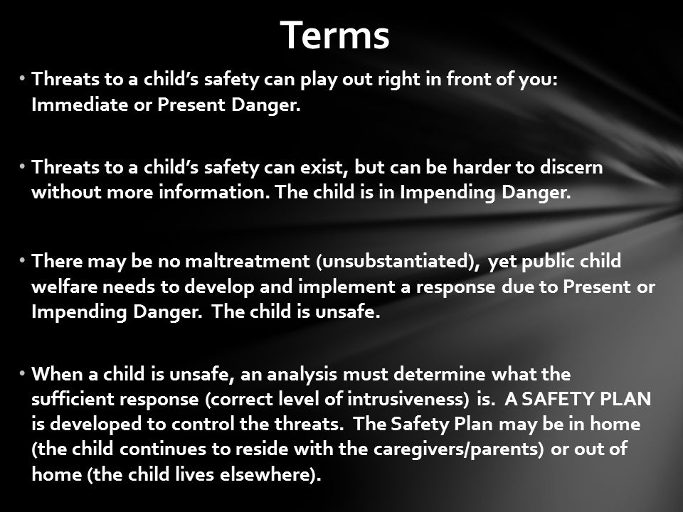 Terms Threats to a child's safety can play out right in front of you: Immediate or Present Danger.