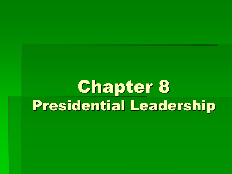 Chapter 8 Presidential Leadership