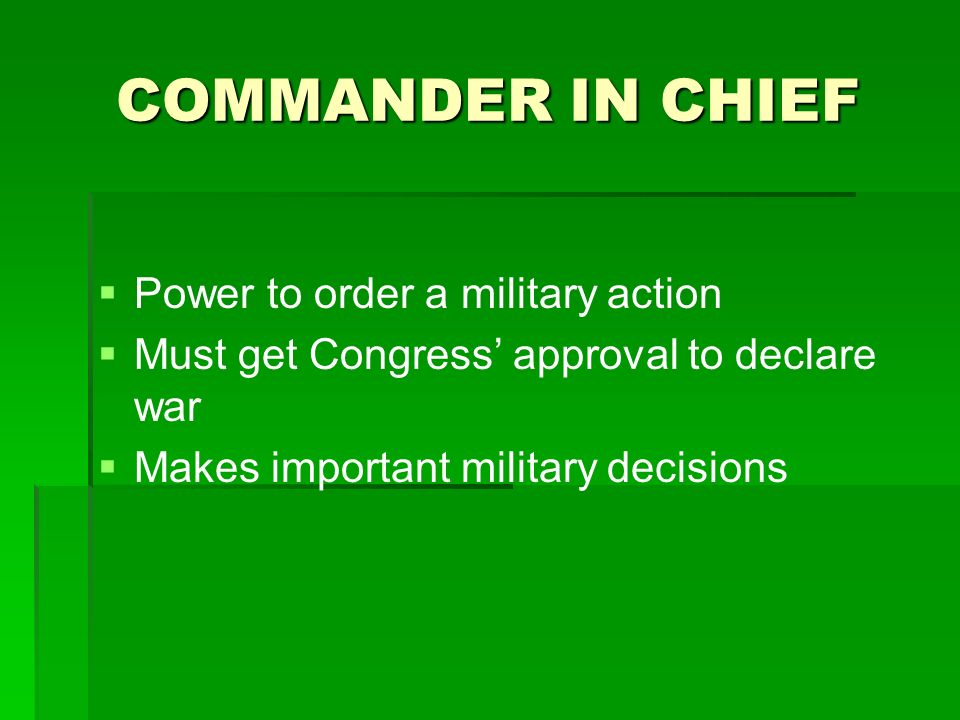 COMMANDER IN CHIEF Power to order a military action