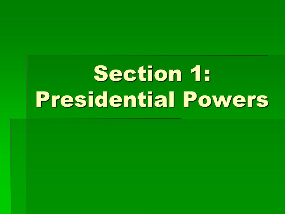 Section 1: Presidential Powers