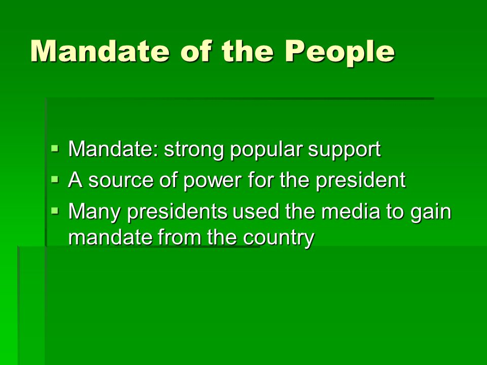 Mandate of the People Mandate: strong popular support