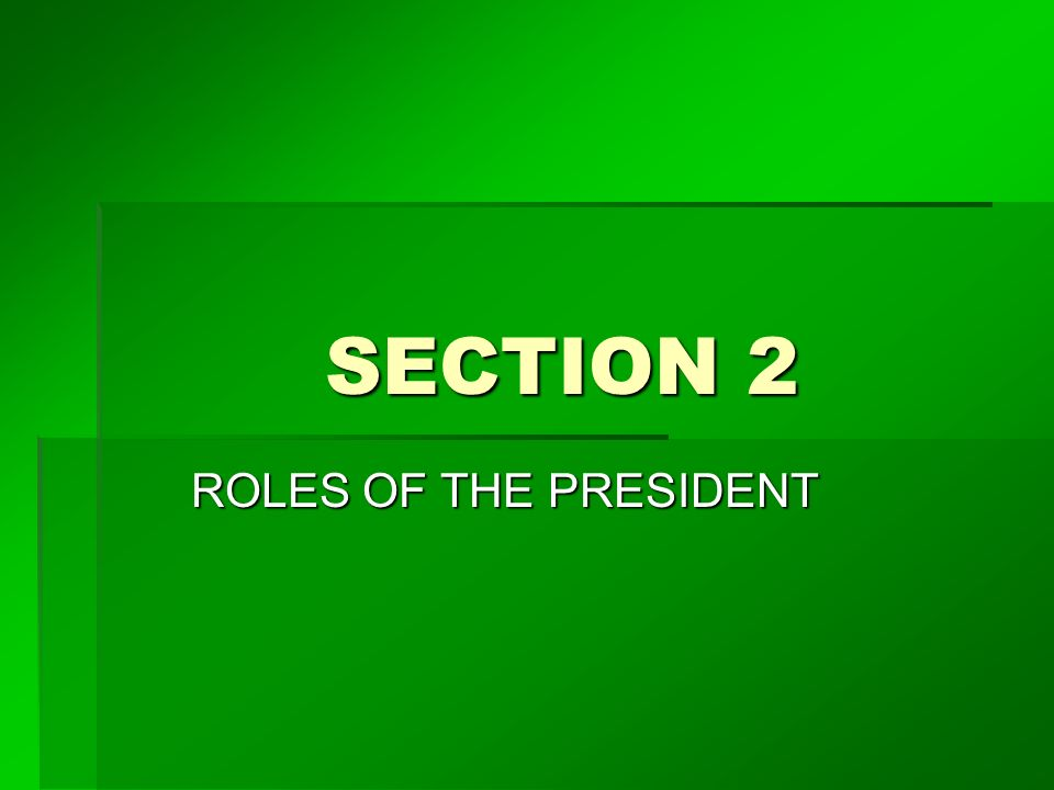 SECTION 2 ROLES OF THE PRESIDENT