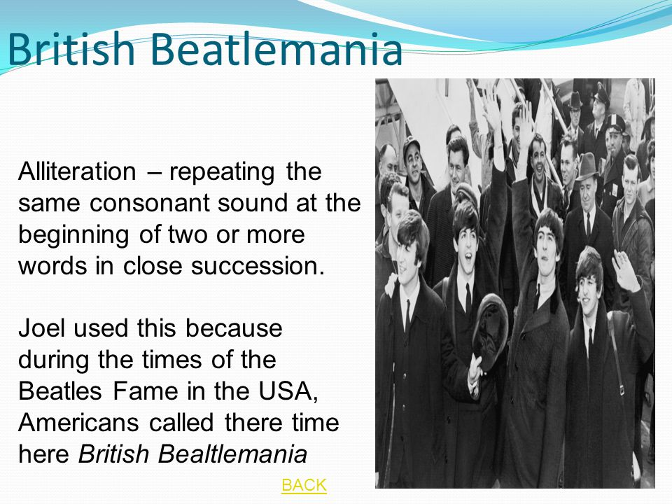 British Beatlemania Alliteration – repeating the same consonant sound at the beginning of two or more words in close succession.
