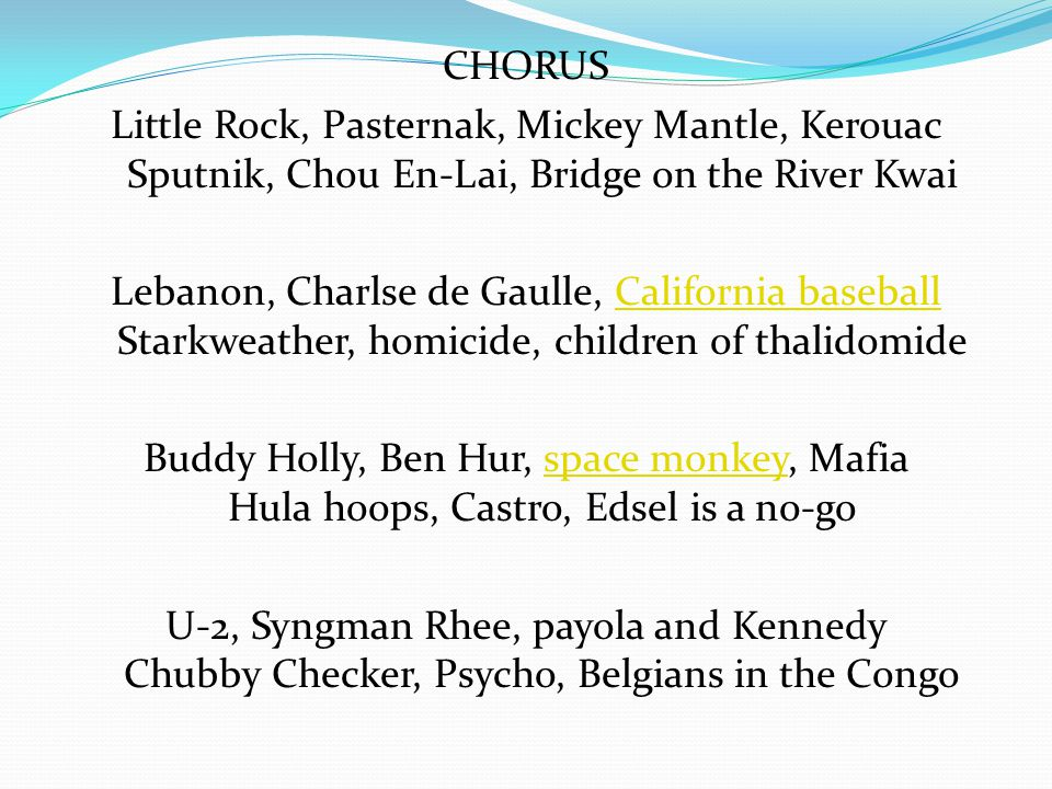 CHORUS Little Rock, Pasternak, Mickey Mantle, Kerouac Sputnik, Chou En-Lai, Bridge on the River Kwai.