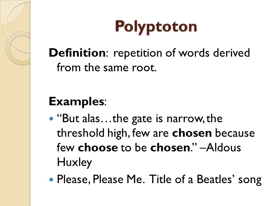 Polyptoton Definition: repetition of words derived from the same root.