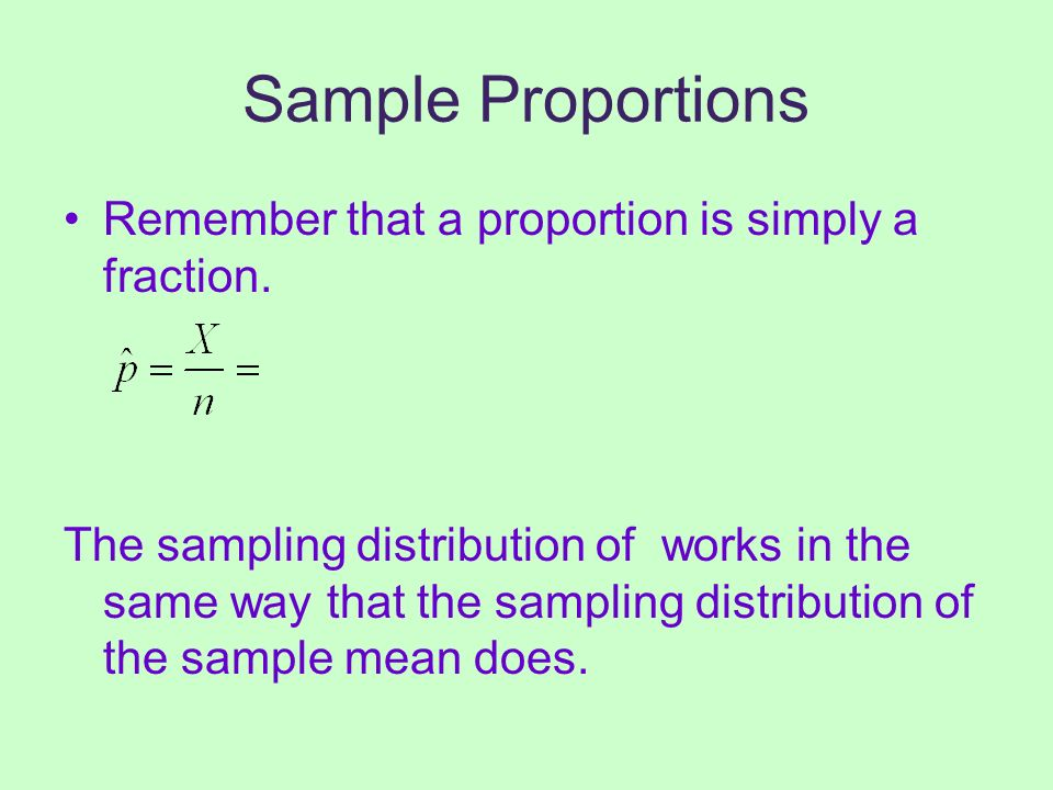 Sample Proportions Remember that a proportion is simply a fraction.