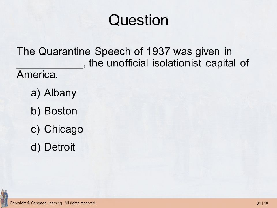 Question The Quarantine Speech of 1937 was given in ___________, the unofficial isolationist capital of America.