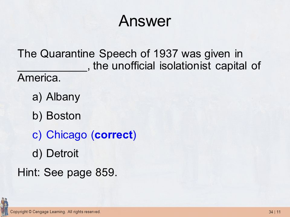 Answer The Quarantine Speech of 1937 was given in ___________, the unofficial isolationist capital of America.