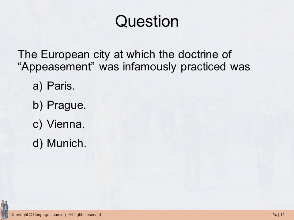 Question The European city at which the doctrine of Appeasement was infamously practiced was. Paris.