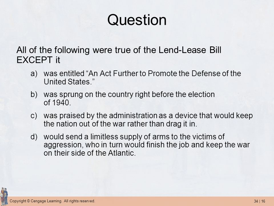 Question All of the following were true of the Lend-Lease Bill EXCEPT it. was entitled An Act Further to Promote the Defense of the United States.