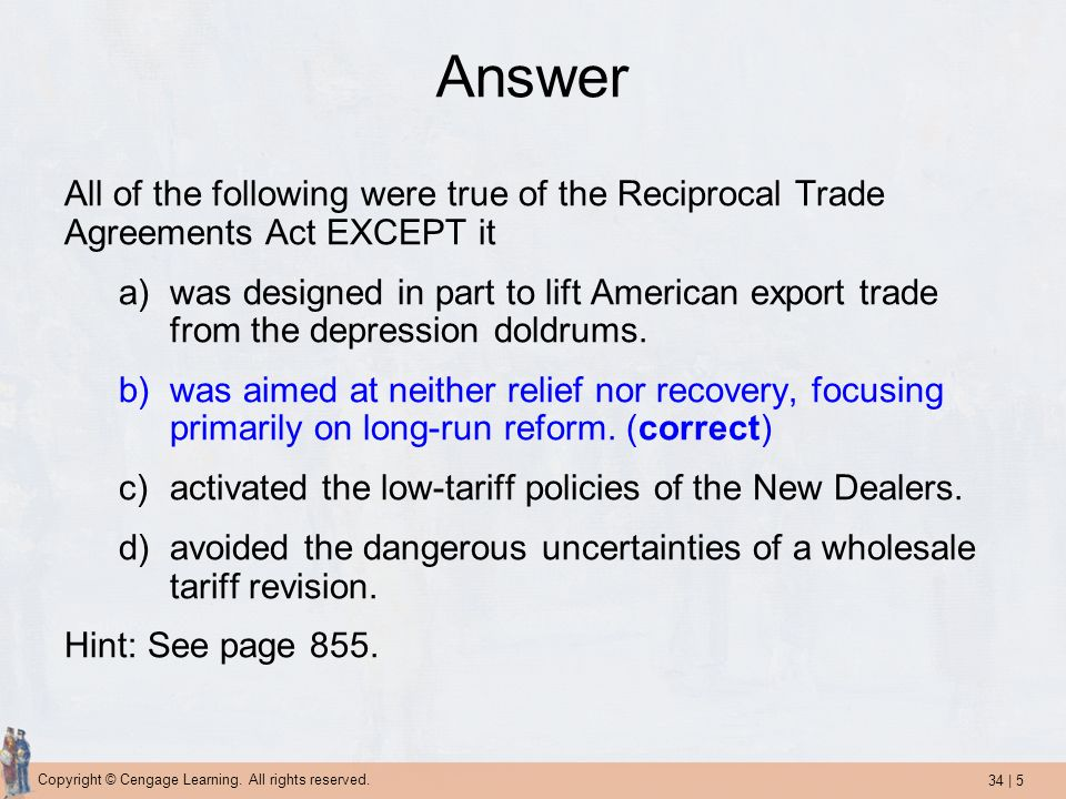 Answer All of the following were true of the Reciprocal Trade Agreements Act EXCEPT it.