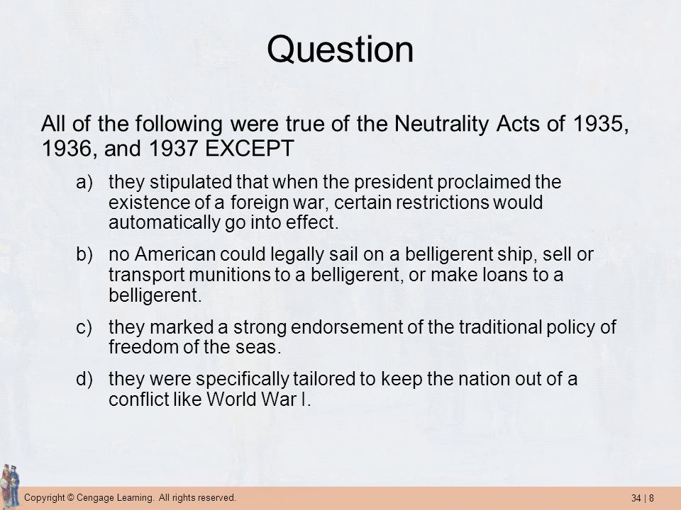 Question All of the following were true of the Neutrality Acts of 1935, 1936, and 1937 EXCEPT.