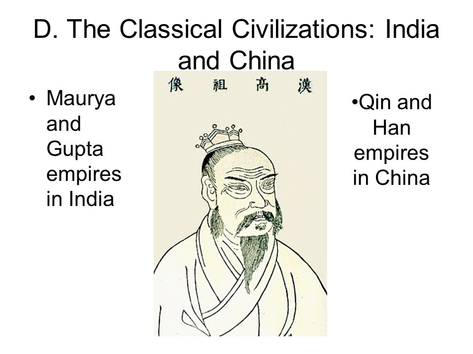 D. The Classical Civilizations: India and China