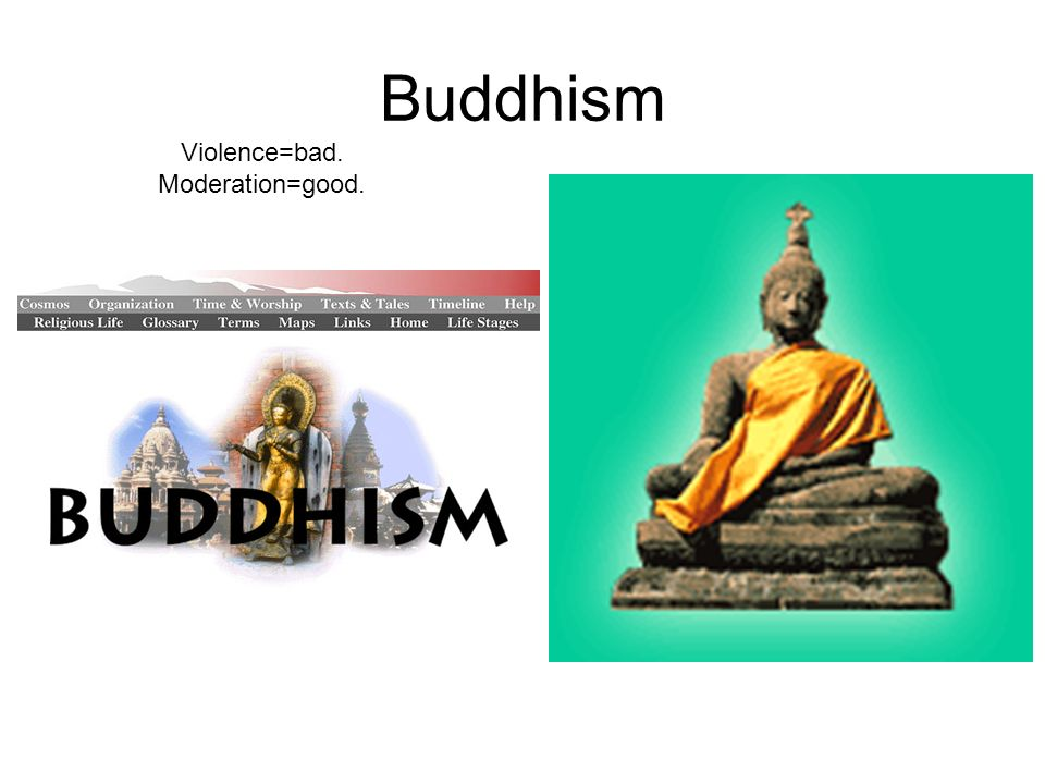 Buddhism Violence=bad. Moderation=good.