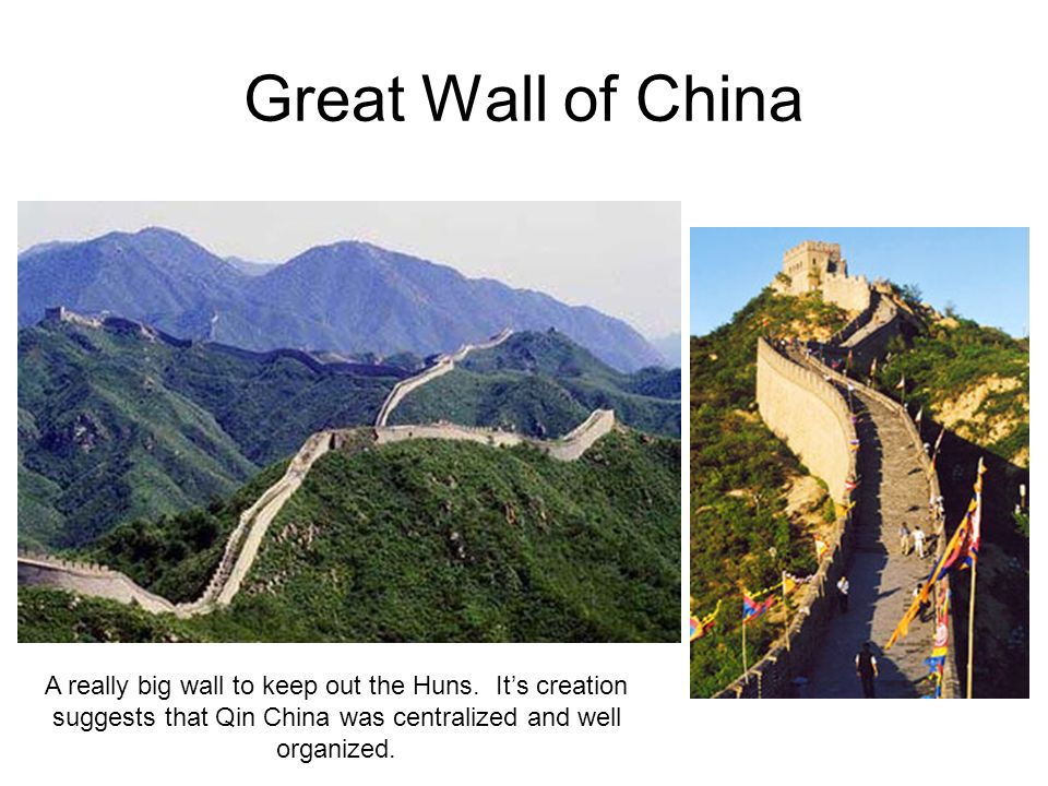 Great Wall of China A really big wall to keep out the Huns.