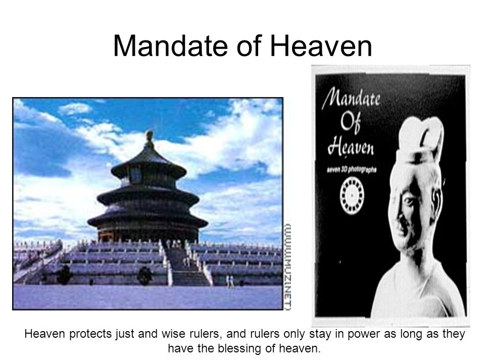 Mandate of Heaven Heaven protects just and wise rulers, and rulers only stay in power as long as they have the blessing of heaven.