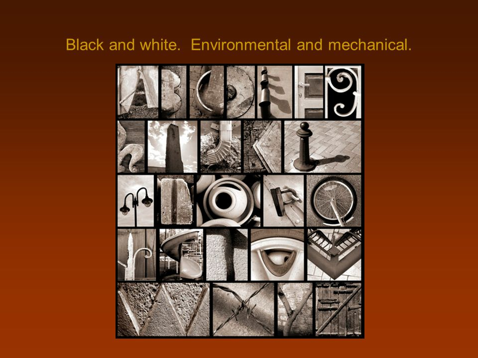 Black and white. Environmental and mechanical.