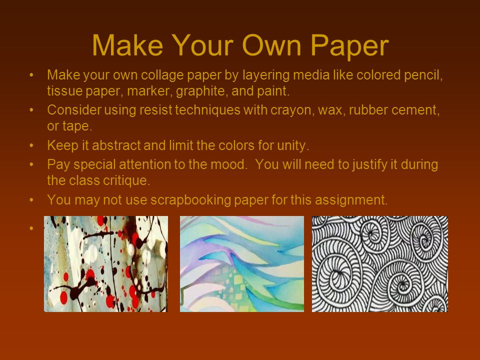 Make Your Own PaperMake your own collage paper by layering media like colored pencil, tissue paper, marker, graphite, and paint.