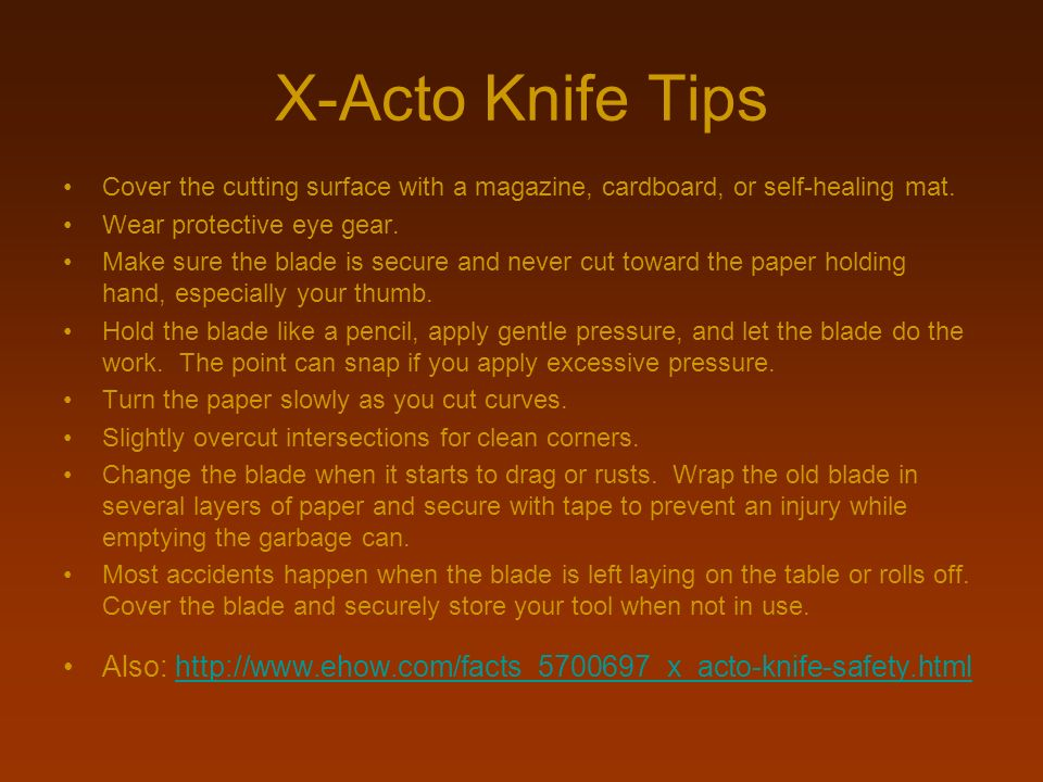 X-Acto Knife TipsCover the cutting surface with a magazine, cardboard, or self-healing mat. Wear protective eye gear.