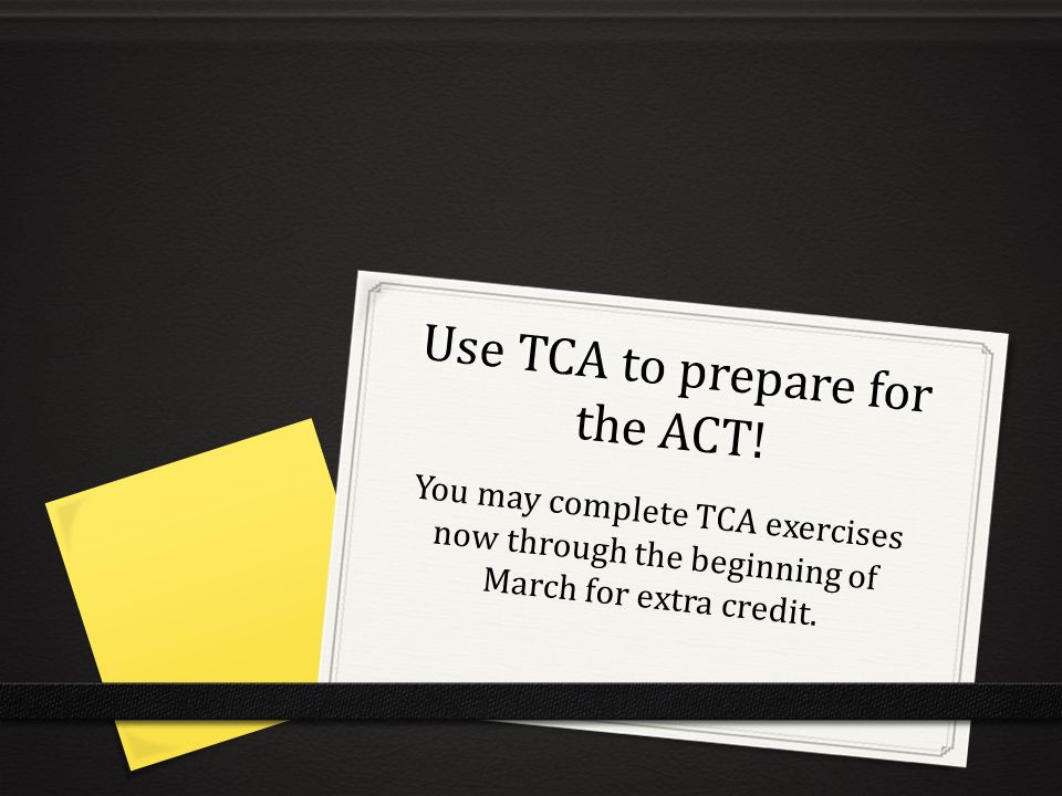 Use TCA to prepare for the ACT!