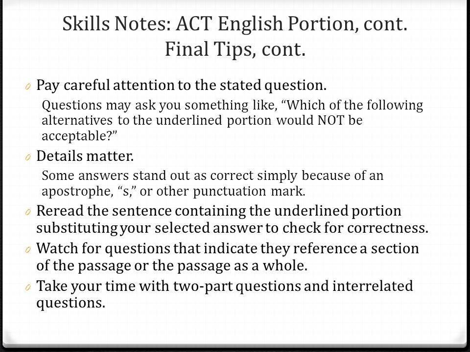 Skills Notes: ACT English Portion, cont. Final Tips, cont.