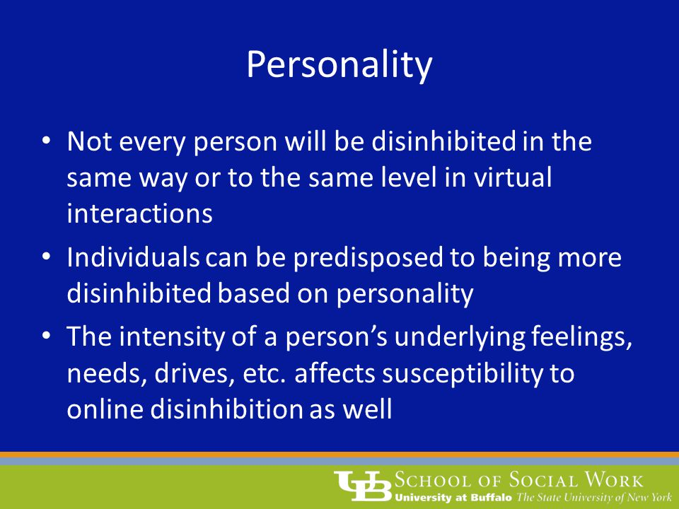 Personality Not every person will be disinhibited in the same way or to the same level in virtual interactions.