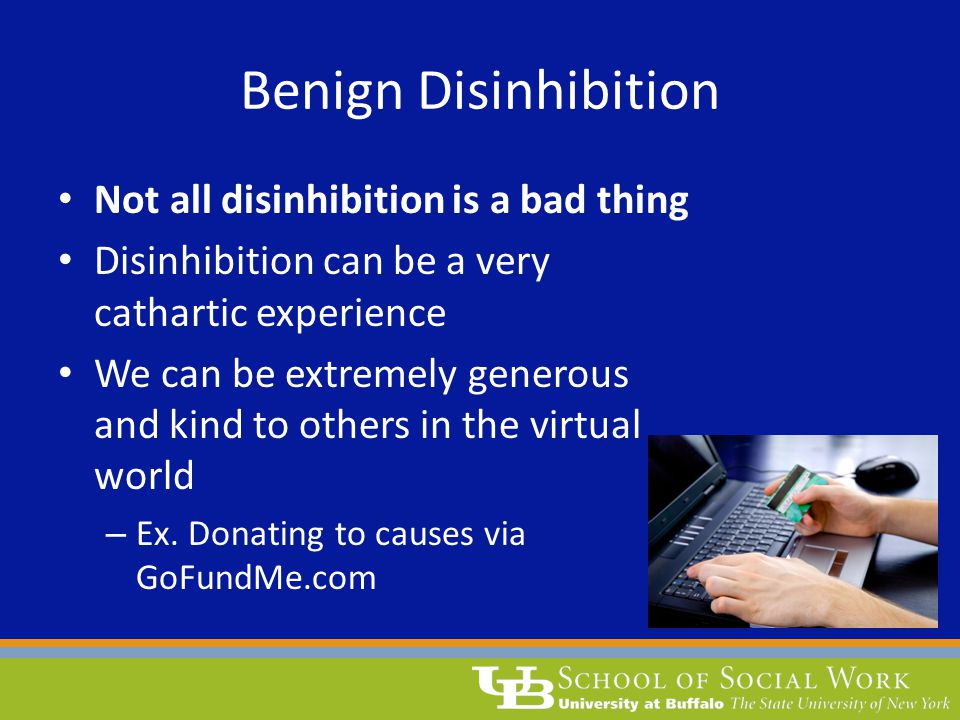 Benign Disinhibition Not all disinhibition is a bad thing