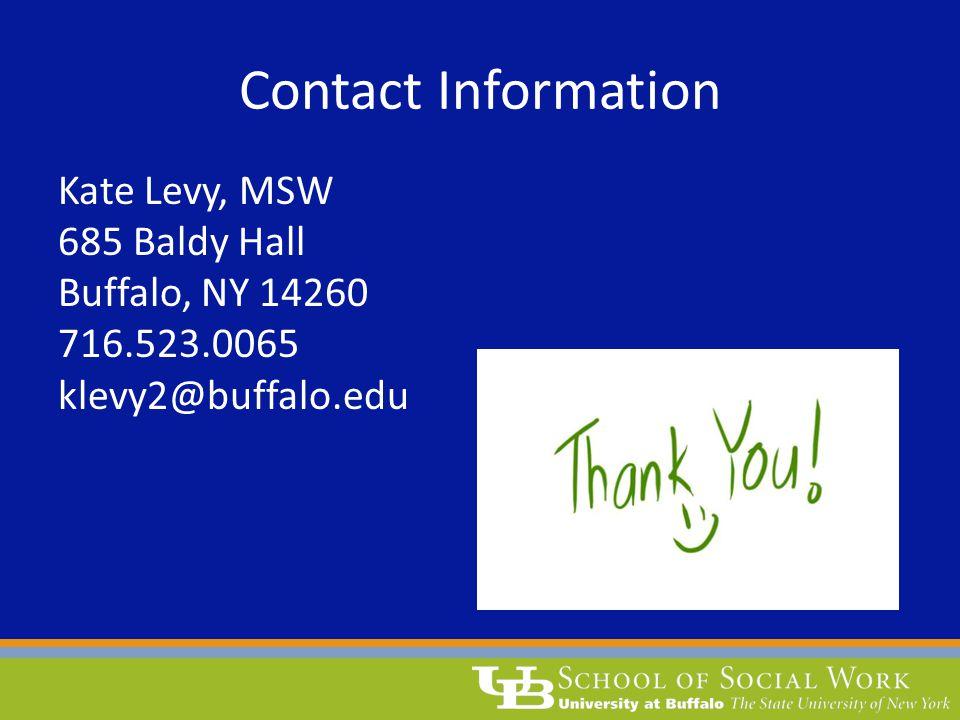 Contact Information Kate Levy, MSW 685 Baldy Hall Buffalo, NY 14260 716.523.0065 klevy2@buffalo.edu