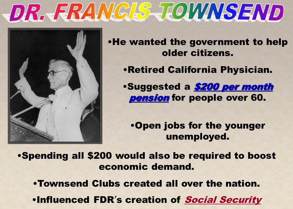 DR. FRANCIS TOWNSEND He wanted the government to help older citizens.
