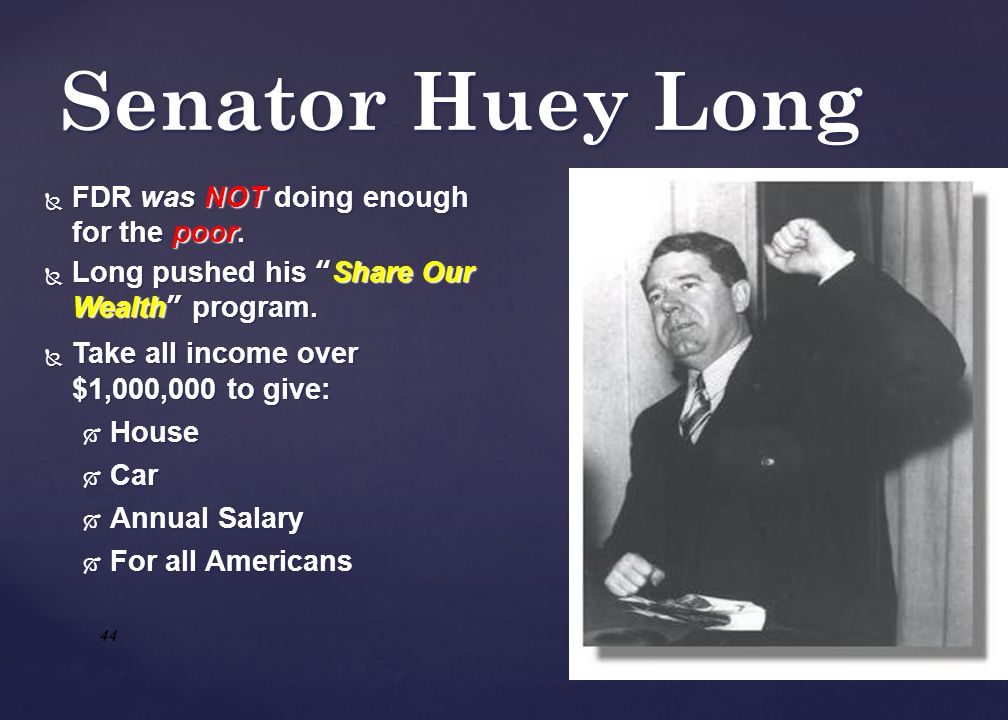 Senator Huey Long FDR was NOT doing enough for the poor.