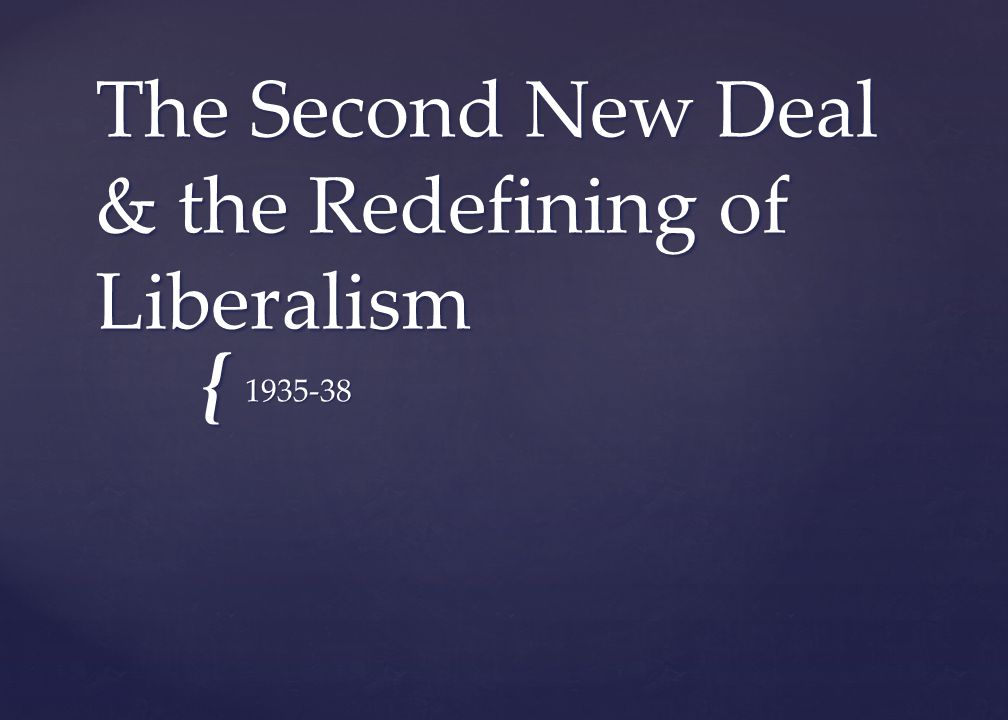 The Second New Deal & the Redefining of Liberalism