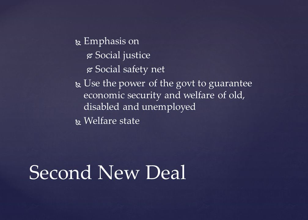 Second New Deal Emphasis on Social justice Social safety net