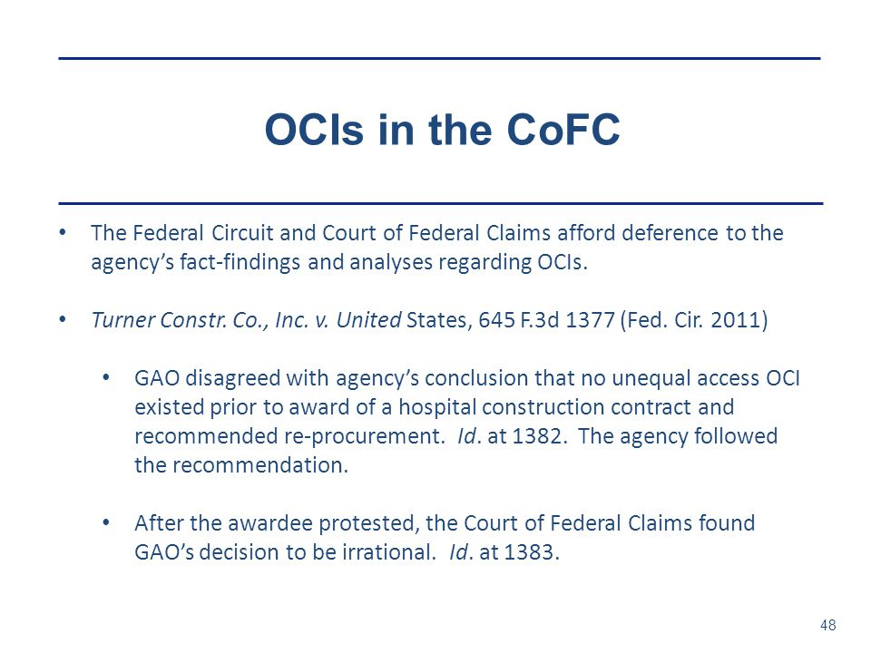 OCIs in the CoFC The Federal Circuit and Court of Federal Claims afford deference to the agency's fact-findings and analyses regarding OCIs.