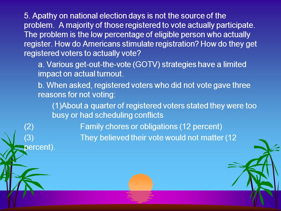 5. Apathy on national election days is not the source of the problem
