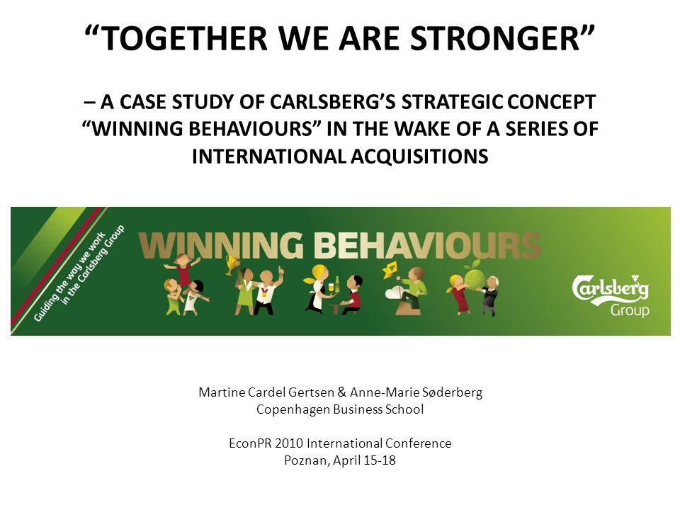 TOGETHER WE ARE STRONGER – A CASE STUDY OF CARLSBERG'S STRATEGIC CONCEPT WINNING BEHAVIOURS IN THE WAKE OF A SERIES OF INTERNATIONAL ACQUISITIONS