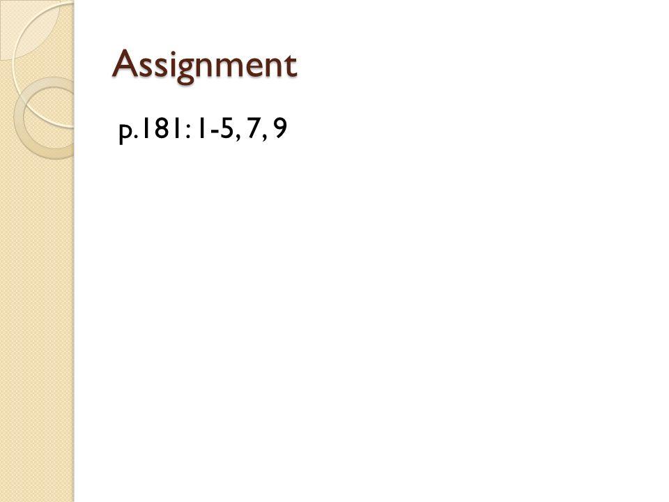 Assignment p.181: 1-5, 7, 9