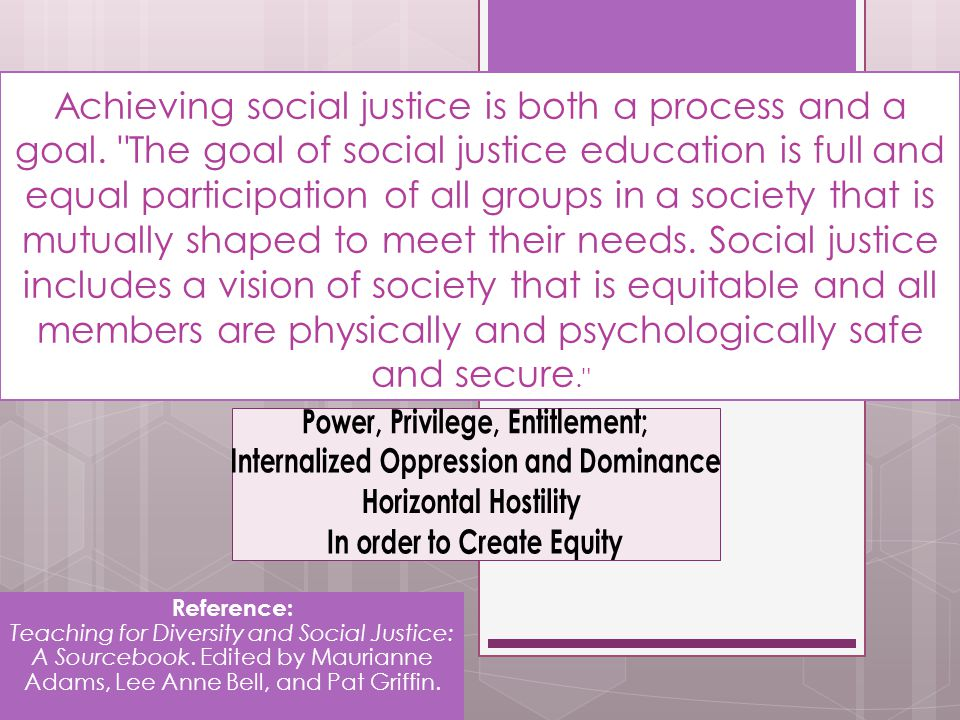 Achieving social justice is both a process and a goal