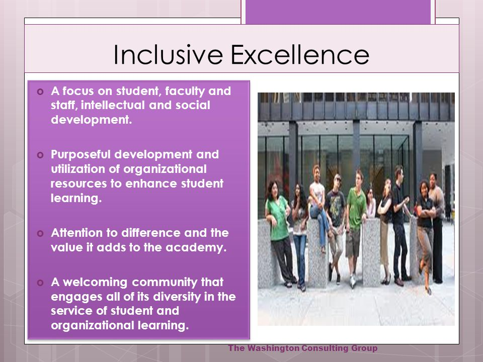 Inclusive Excellence A focus on student, faculty and staff, intellectual and social development.