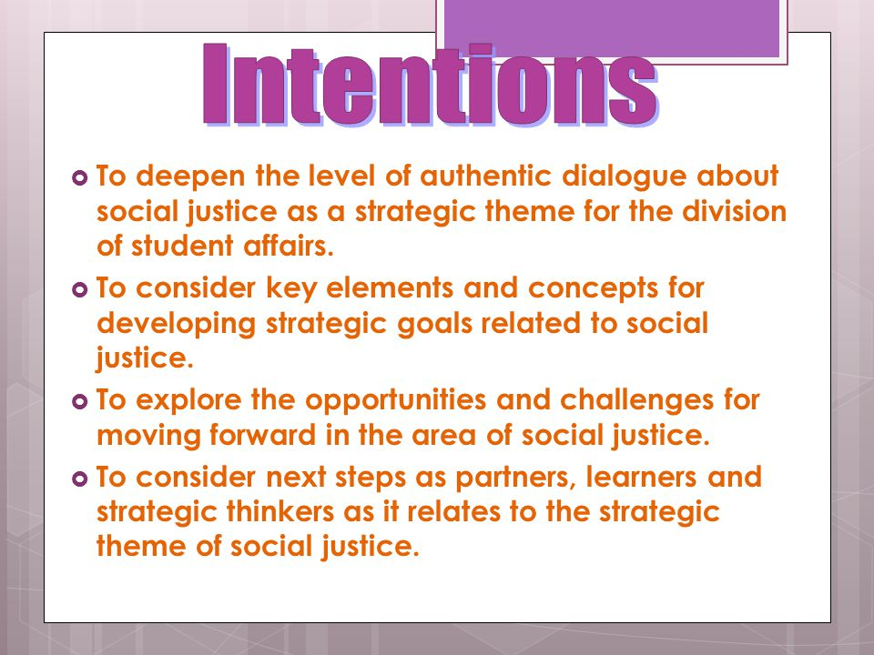 Intentions To deepen the level of authentic dialogue about social justice as a strategic theme for the division of student affairs.