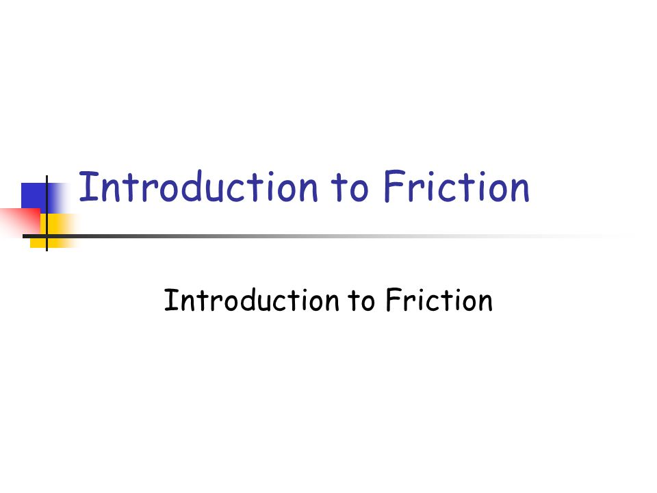 Introduction to Friction