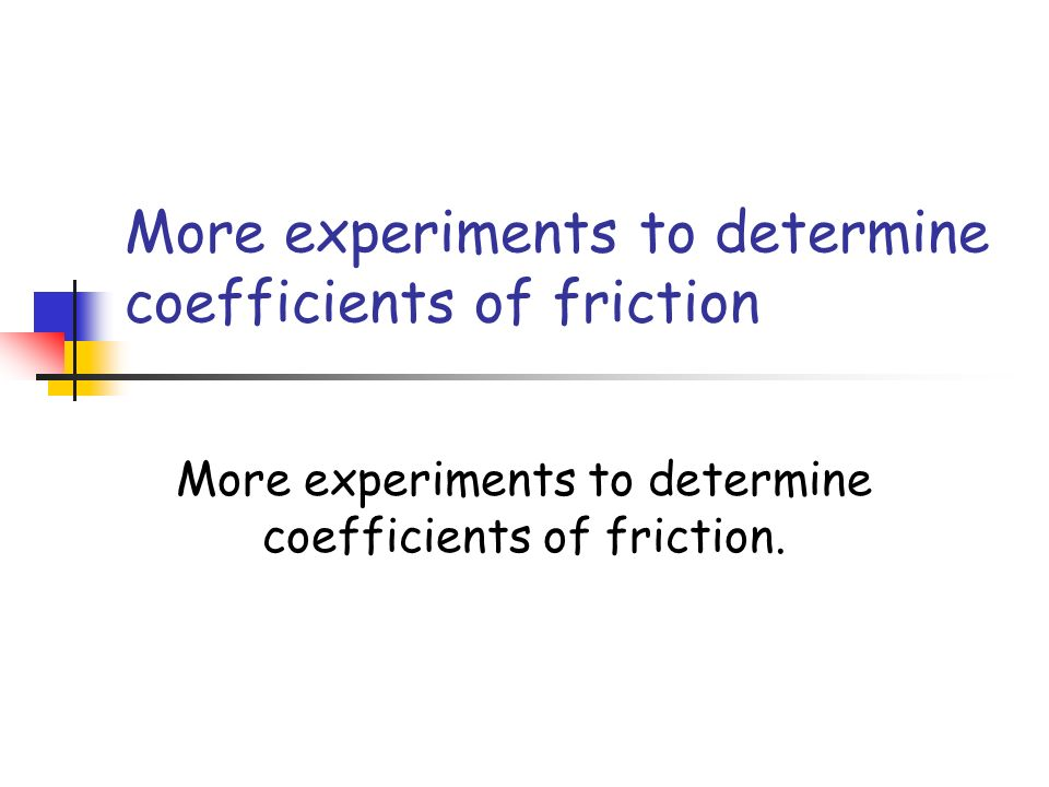 More experiments to determine coefficients of friction