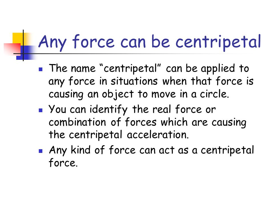 Any force can be centripetal
