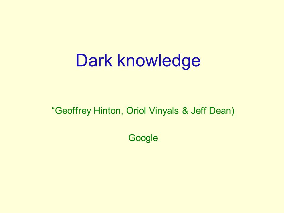 Geoffrey Hinton, Oriol Vinyals & Jeff Dean) Google