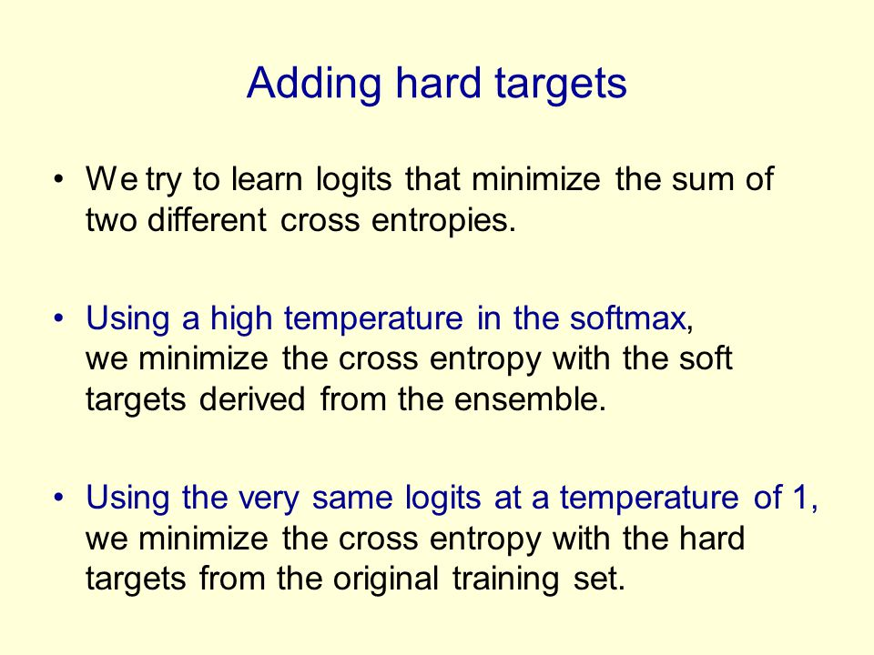 Adding hard targets We try to learn logits that minimize the sum of two different cross entropies.