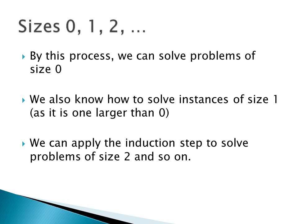 Sizes 0, 1, 2, … By this process, we can solve problems of size 0