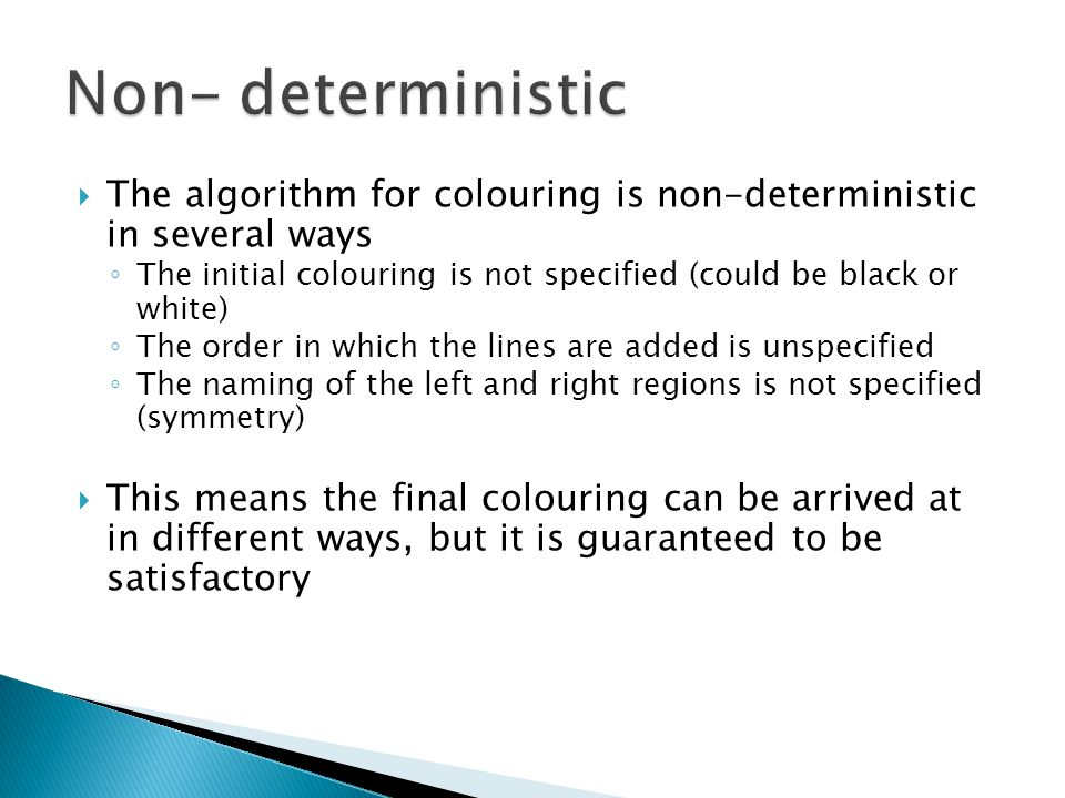 Non- deterministic The algorithm for colouring is non-deterministic in several ways.