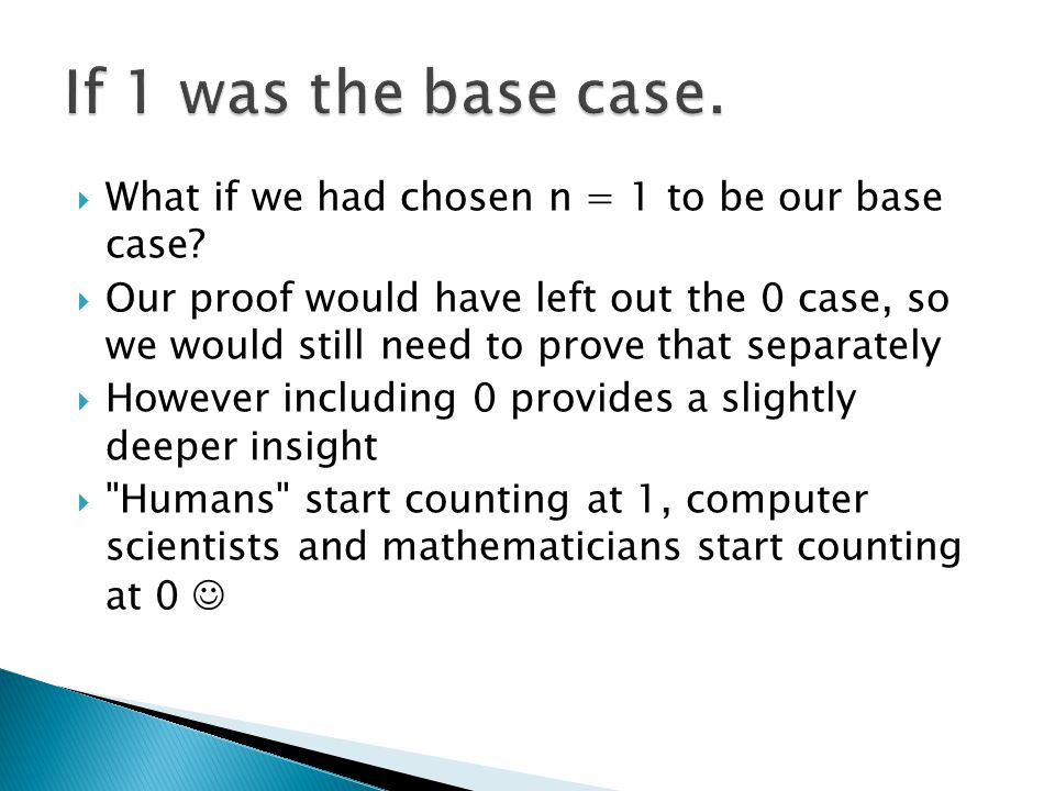If 1 was the base case. What if we had chosen n = 1 to be our base case